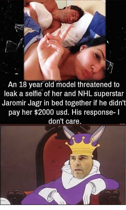National Hockey League (NHL): An 18 year old model threatened to  leak a selfie of her and NHL superstar  Jaromir Jagr in bed together if he didn't  pay her $2000 usd. His response-l  don't care