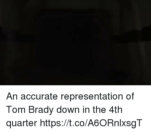 Memes, Tom Brady, and Accurate Representation: An accurate representation of Tom Brady down in the 4th quarter https://t.co/A6ORnlxsgT