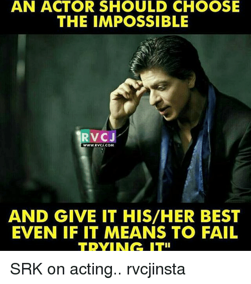 Memes, 🤖, and Srk: AN ACTOR SHOULD CHOOSE  THE IMPOSSIBLE  RV CJ  WWW. RVCU.COM,  AND GIVE IT HIS/HER BEST  EVEN IF IT MEANS TO FAIL SRK on acting.. rvcjinsta