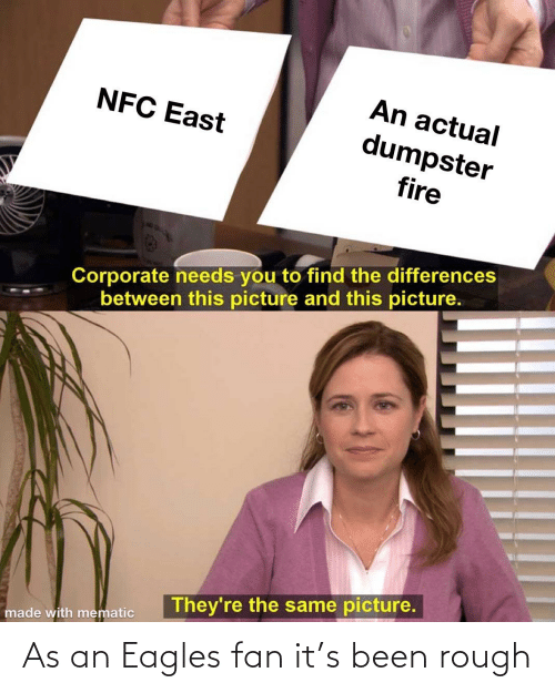 nfc east: An actual  dumpster  NFC East  fire  Corporate needs you to find the differences  between this picture and this picture.  They're the same picture.  made with mematic As an Eagles fan it's been rough
