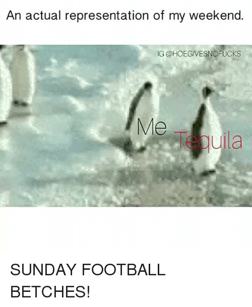 Football, Sunday, and Girl Memes: An actual representation of my weekend.  IG @HOEGIVESNOFUCKS  Me  uila SUNDAY FOOTBALL BETCHES!