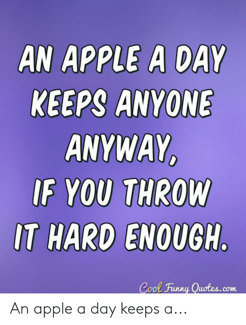 Finny: AN APPLE A DAY  KEEPS ANYONE  ANYWAY  IF YOU THRON  IT HARD ENOUGH  Cool Finny Quotes.com An apple a day keeps a...