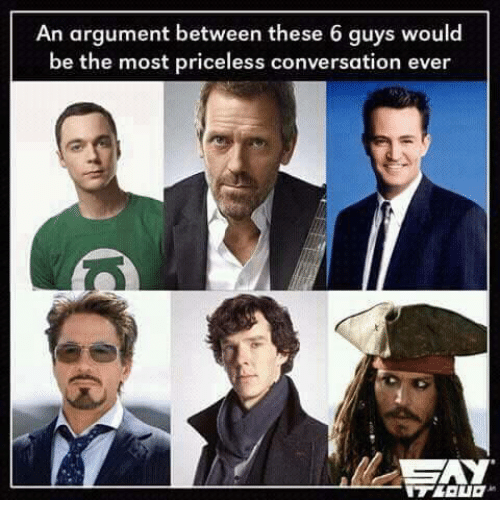 🤖: An argument between these 6 guys would  be the most priceless conversation ever  SAY