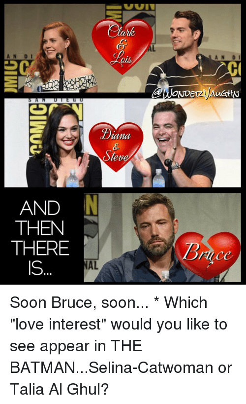 """Uuuu: AN DI  AN DI  QUly  OND  AucttN  LIU UUUU  Lana  eve  AND  THEN  THERE  Rice  IS  AL  01W Soon Bruce, soon... * Which """"love interest"""" would you like to see appear in THE BATMAN...Selina-Catwoman or Talia Al Ghul?"""