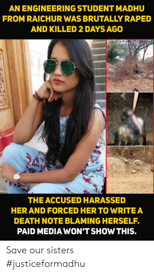 Death Note: AN ENGINEERING STUDENT MADHU  FROM RAICHUR WAS BRUTALLY RAPED  AND KILLED 2 DAYS AGO  THE ACCUSED HARASSED  HER AND FORCED HERTO WRITEA  DEATH NOTE BLAMING HERSELF.  PAID MEDIA WON'T SHOW THIS. Save our sisters  #justiceformadhu