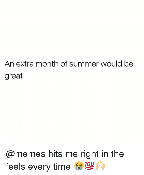 Greates: An extra month of summer would be  great @memes hits me right in the feels every time 😭💯🙌🏼