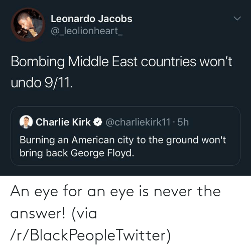 answer: An eye for an eye is never the answer! (via /r/BlackPeopleTwitter)