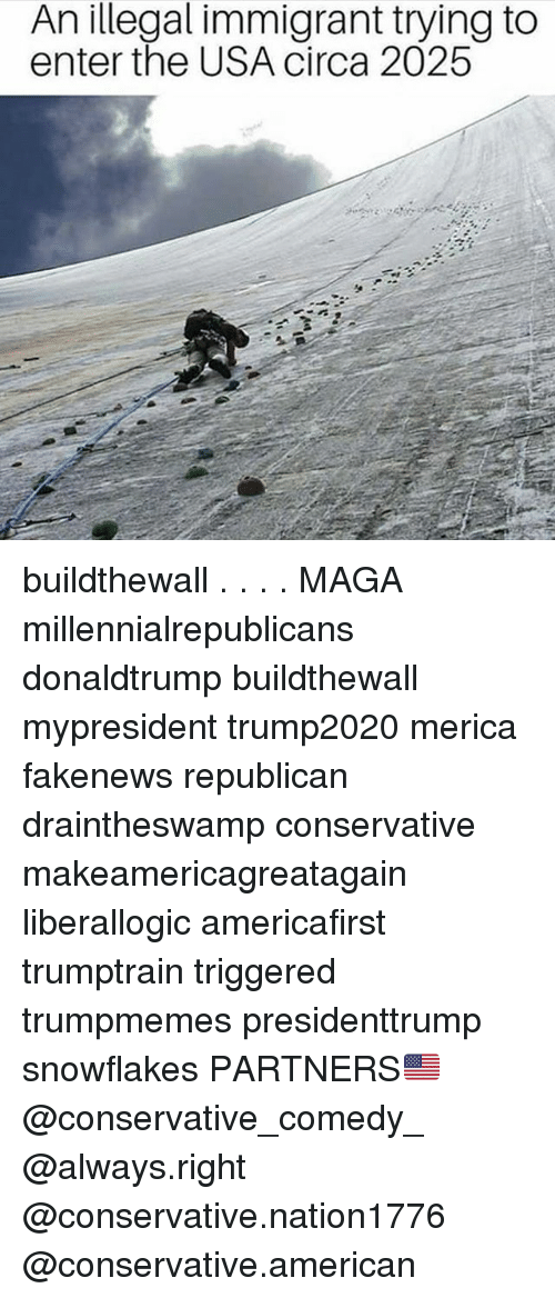 Memes, American, and Conservative: An illegal immigrant trying to  enter the USA circa 2025 buildthewall . . . . MAGA millennialrepublicans donaldtrump buildthewall mypresident trump2020 merica fakenews republican draintheswamp conservative makeamericagreatagain liberallogic americafirst trumptrain triggered trumpmemes presidenttrump snowflakes PARTNERS🇺🇸 @conservative_comedy_ @always.right @conservative.nation1776 @conservative.american