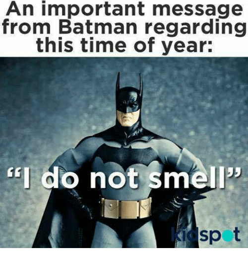 "Batman, Memes, and Smell: An important message  from Batman regarding  this time of year:  ""I do not smell""  Spot"