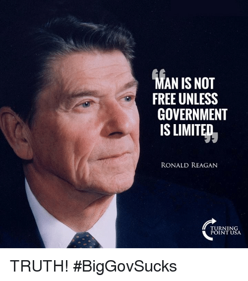 Memes, Free, and Limited: AN IS NOT  FREE UNLESS  GOVERNMENT  IS LIMITED  RONALD REAGAN  TURNING  POINT USA TRUTH! #BigGovSucks