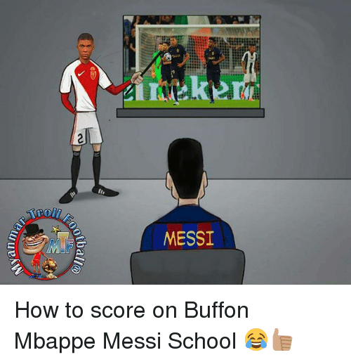 Memes, School, and How To: an m  @llP0)  MESSI How to score on Buffon Mbappe Messi School 😂👍🏽