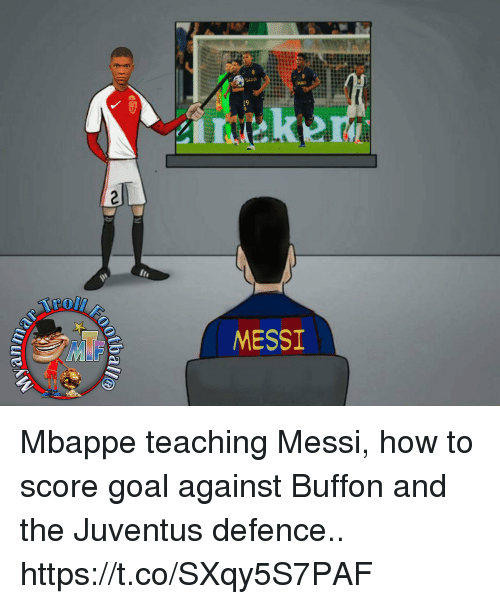 Memes, Goal, and How To: an ma  011E0)  MESSI Mbappe teaching Messi, how to score goal against Buffon and the Juventus defence.. https://t.co/SXqy5S7PAF