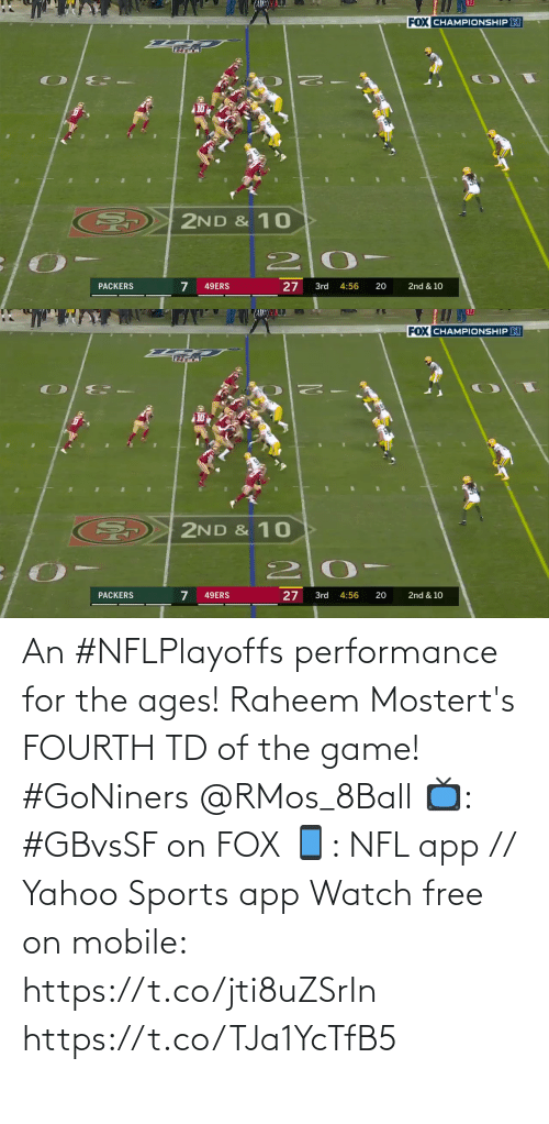 Performance: An #NFLPlayoffs performance for the ages!  Raheem Mostert's FOURTH TD of the game! #GoNiners @RMos_8Ball  📺: #GBvsSF on FOX 📱: NFL app // Yahoo Sports app Watch free on mobile: https://t.co/jti8uZSrIn https://t.co/TJa1YcTfB5