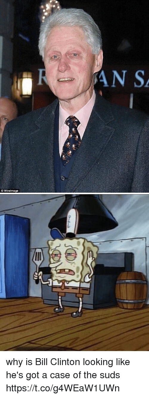 Bill Clinton, Memes, and 🤖: AN S  Wirelmage why is Bill Clinton looking like he's got a case of the suds https://t.co/g4WEaW1UWn