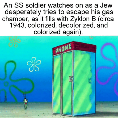 Gas Chamber: An SS soldier watches on as a Jew  desperately tries to escape his gas  chamber, as it fills with Zyklon B (circa  1943, colorized, decolorized, and  colorized again)  PHONE  0