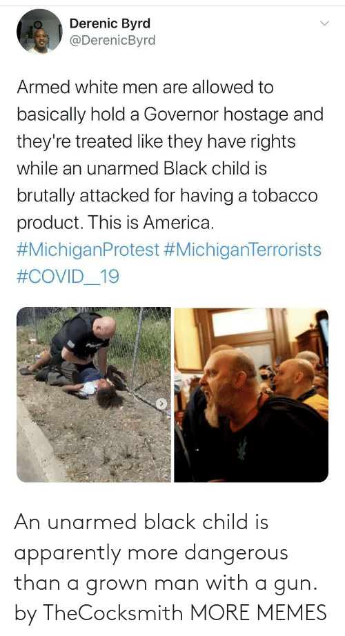 Grown: An unarmed black child is apparently more dangerous than a grown man with a gun. by TheCocksmith MORE MEMES