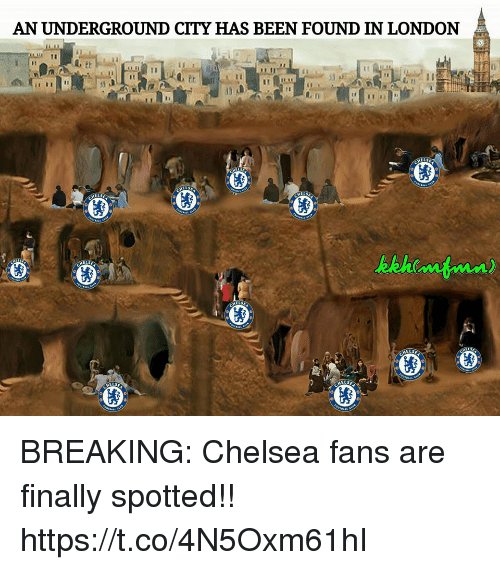 Chelsea, Memes, and London: AN UNDERGROUND CITY HAS BEEN FOUND IN LONDON  31 BREAKING: Chelsea fans are finally spotted!! https://t.co/4N5Oxm61hI