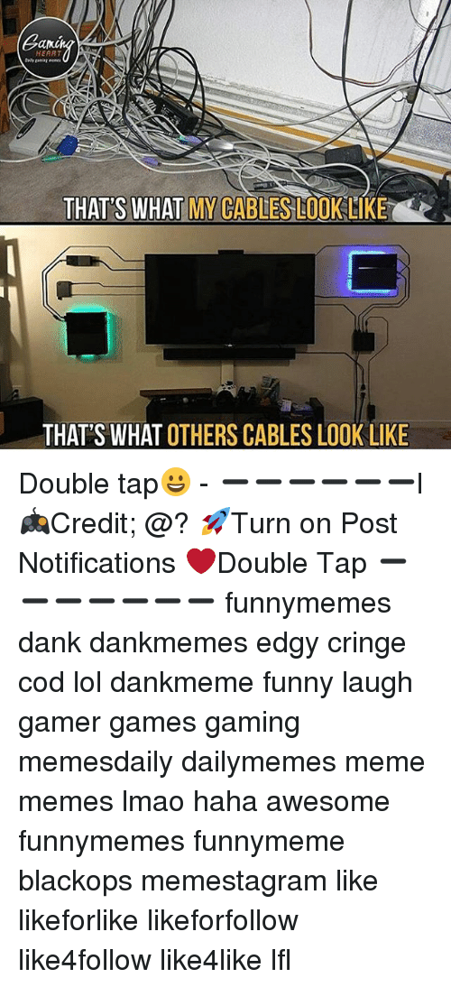 lfl: ana  HEART  THAT'S WHAT MY CABLES LLOOKLIKE  THAT'S WHAT OTHERS CABLES LOOK LIKE Double tap😀 - ➖➖➖➖➖➖l 🎮Credit; @? 🚀Turn on Post Notifications ❤️Double Tap ➖➖➖➖➖➖➖ funnymemes dank dankmemes edgy cringe cod lol dankmeme funny laugh gamer games gaming memesdaily dailymemes meme memes lmao haha awesome funnymemes funnymeme blackops memestagram like likeforlike likeforfollow like4follow like4like lfl