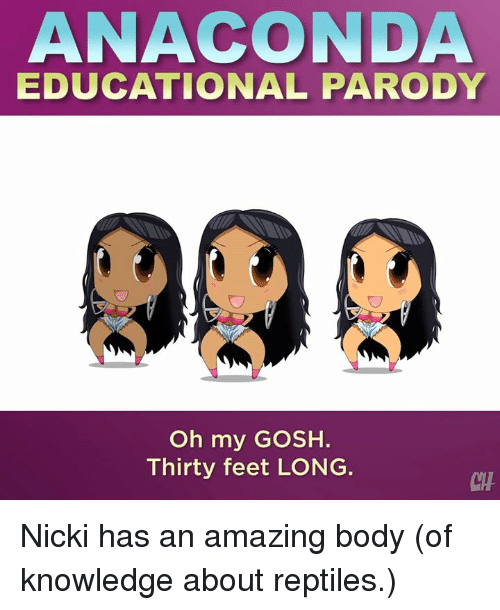 Anaconda, Memes, and Amazing: ANACONDA  EDUCATIONAL PARODY  Oh my GOSH.  Thirty feet LONG  CTH Nicki has an amazing body (of knowledge about reptiles.)