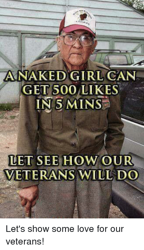Love, Girl, and How: ANAKED GIRL CAN  GET 500 LIKES  IN 5 MINS  LET SEE HOW OUR  VETERANS WILL DO Let's show some love for our veterans!