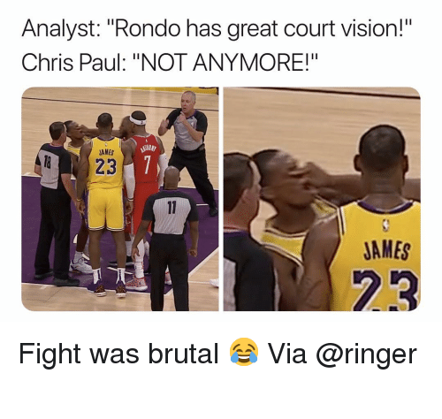 "rondo: Analyst: ""Rondo has great court vision!""  Chris Paul: ""NOT ANYMORE!""  AMES  823  JAMES  23 Fight was brutal 😂 Via @ringer ‬"