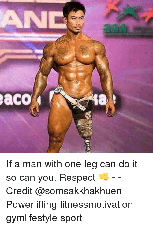 Memes, Respect, and Leggings: ANC  aco  8) If a man with one leg can do it so can you. Respect 👊 - - Credit @somsakkhakhuen Powerlifting fitnessmotivation gymlifestyle sport