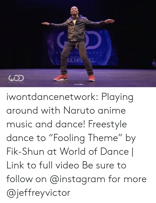 "shun: ANCE  GDD iwontdancenetwork:  Playing around with Naruto anime music and dance!  Freestyle dance to ""Fooling Theme"" by Fik-Shun at World of Dance 