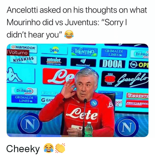 "deca: Ancelotti asked on his thoughts on what  Mourinho did vs Juventus: ""Sorry l  didn't hear you""  Volturno  Deca  100 GRIMALDI  LINES  DIPAL  KISSKISS  ntralot  DIPALO  TORRENTE  GRIMALDI  LINES  por  SCL  ete  (N Cheeky 😂👏"