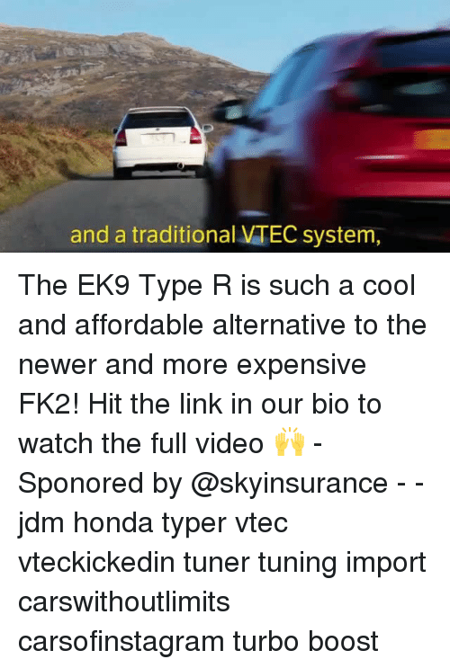 Honda, Memes, and Boost: and a traditional VTEC system, The EK9 Type R is such a cool and affordable alternative to the newer and more expensive FK2! Hit the link in our bio to watch the full video 🙌 - Sponored by @skyinsurance - - jdm honda typer vtec vteckickedin tuner tuning import carswithoutlimits carsofinstagram turbo boost