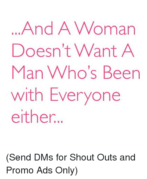 Memes, 🤖, and Man: And A Woman  Doesn't Want A  Man Who's Beern  with Everyone  either. (Send DMs for Shout Outs and Promo Ads Only)