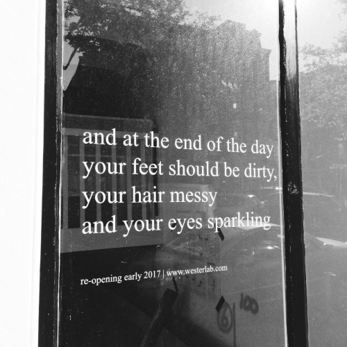 end of the day: and at the end of the day  your feet should be dirty  your hair messy  and your eyes sparkling  re-opening early 2017 | www.westerlab.com  100