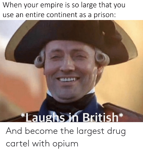 Largest: And become the largest drug cartel with opium