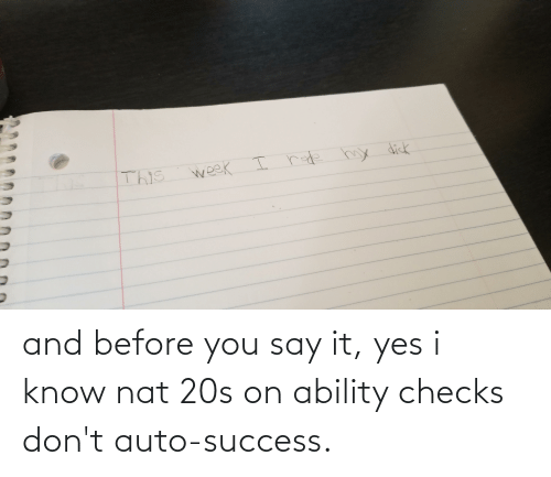 auto: and before you say it, yes i know nat 20s on ability checks don't auto-success.