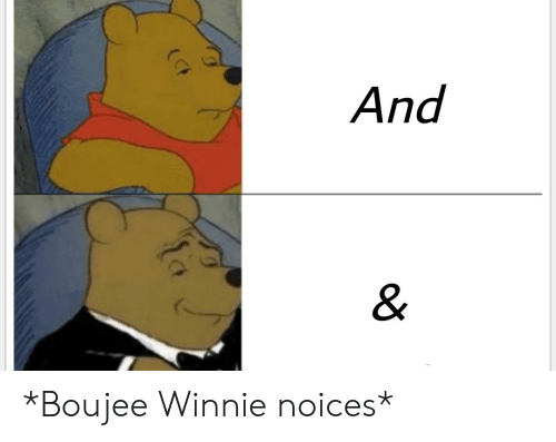 Boujee: And  & *Boujee Winnie noices*