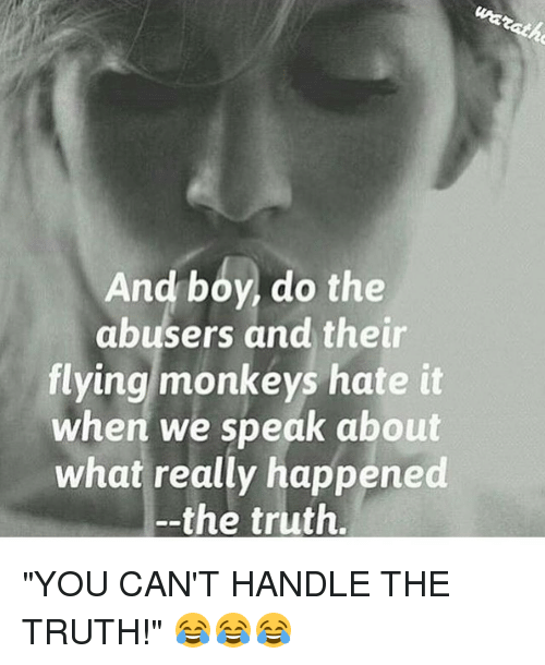 """flying monkey: And boy do the  abusers and their  flying monkeys hate it  when we speak about  what really happened  the truth. """"YOU CAN'T HANDLE THE TRUTH!"""" 😂😂😂"""
