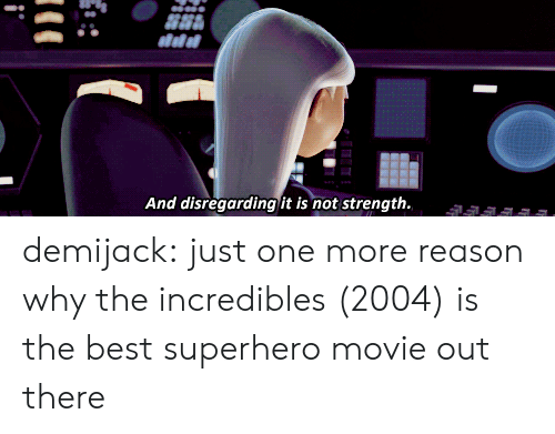Superhero Movie: And disregarding it is not strength. demijack:  just one more reason why the incredibles (2004) is the best superhero movie out there