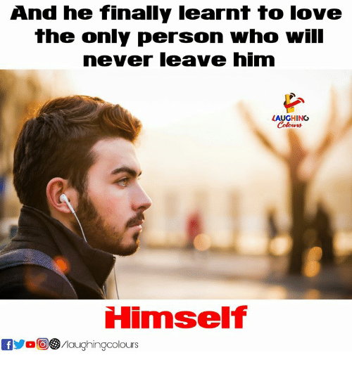 Love, Never, and Indianpeoplefacebook: And he finally learnt to love  the only person who will  never leave him  LAUGHING  Himself  fMaughingcolours