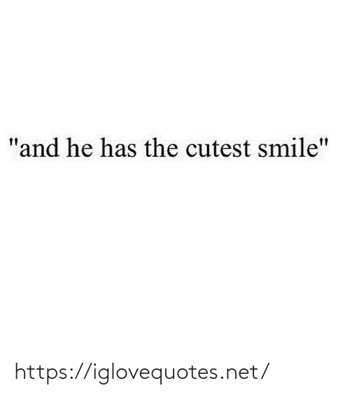 "cutest: ""and he has the cutest smile"" https://iglovequotes.net/"
