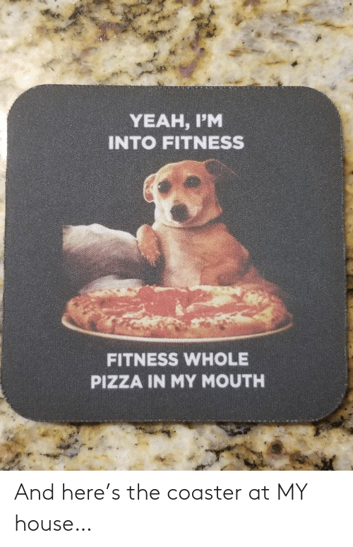 My House: And here's the coaster at MY house…