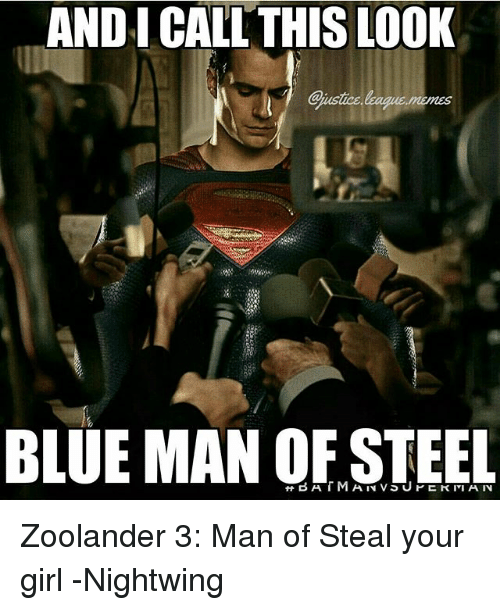 Zoolander: AND I CALL THIS LOOK  BLUE MAN OF STEEL Zoolander 3: Man of Steal your girl -Nightwing