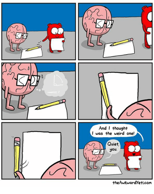 Quiet You: And I thought  I was the weird one!  Quiet,  you.  theAwkwardyeti com