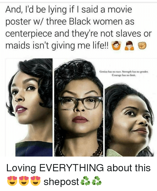 Memes, Genius, and Limited: And, I'd be lying if I said a movie  poster w/ three Black women as  centerpiece and they're not slaves or  maids isn't giving me life!!  Genius  has no race. Strength has no gender  Courage has no limit. Loving EVERYTHING about this 😍😍😍 shepost♻♻