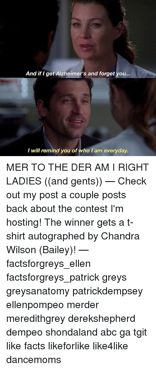 autographed: And if I get Alzheimer's and forget you..  I will remind you of who I am everyday MER TO THE DER AM I RIGHT LADIES ((and gents)) — Check out my post a couple posts back about the contest I'm hosting! The winner gets a t-shirt autographed by Chandra Wilson (Bailey)! — factsforgreys_ellen factsforgreys_patrick greys greysanatomy patrickdempsey ellenpompeo merder meredithgrey derekshepherd dempeo shondaland abc ga tgit like facts likeforlike like4like dancemoms