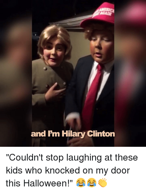"Dank, Halloween, and Kids: and I'm Hilary Clinton ""Couldn't stop laughing at these kids who knocked on my door this Halloween!"" 😂😂👏"