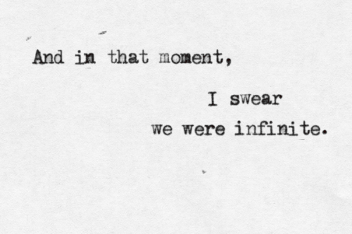 And In That Moment: And in that moment,  I swear  we were infinite.