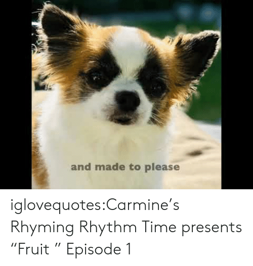 "rhyming: and made to please iglovequotes:Carmine's Rhyming Rhythm Time presents ""Fruit "" Episode 1"