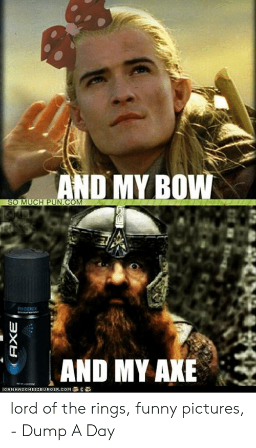 lord of the rings funny: AND MY BOW  SO MUCH PUNKCOM  PHOENIX  AND MY AXE  IORNHRSCHEE2EURGER.COM  AXE lord of the rings, funny pictures, - Dump A Day