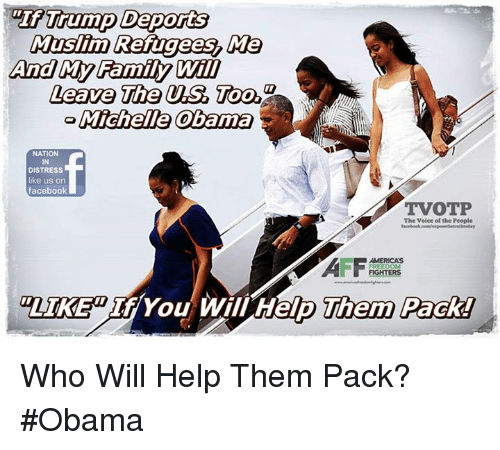 """Facebook, Family, and Memes: And My Family Will  Leave The US Too  Michelle Obama  NATION  IN  DISTRESS  e us on  facebook  TVOTP  The Voice of the People  """"LIKE"""" If You Will Help Them Pack! Who Will Help Them Pack? #Obama"""