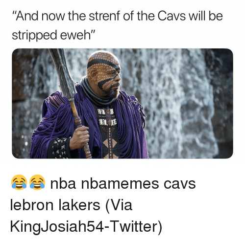 """Basketball, Cavs, and Los Angeles Lakers: And now the strenf of the Cavs will be  stripped eweh"""" 😂😂 nba nbamemes cavs lebron lakers (Via KingJosiah54-Twitter)"""