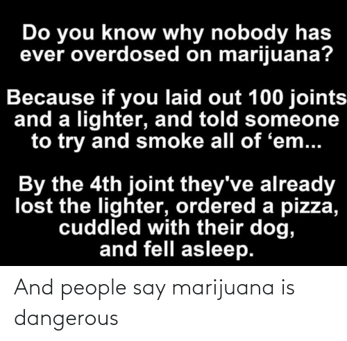 Marijuana: And people say marijuana is dangerous